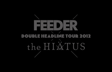 DOUBLE HEADLINE TOUR 2012 FEEDER×the HIATUS